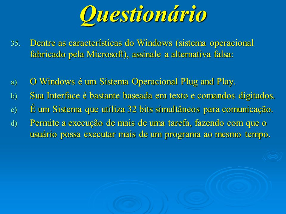 Questionário Dentre as características do Windows (sistema operacional fabricado pela Microsoft), assinale a alternativa falsa: