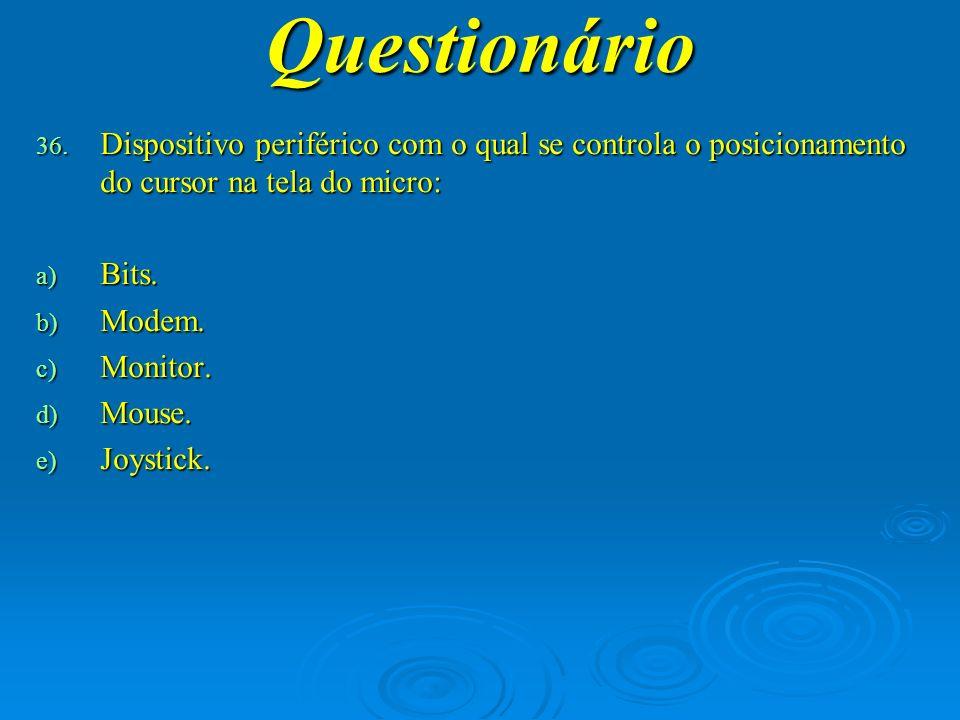 Questionário Dispositivo periférico com o qual se controla o posicionamento do cursor na tela do micro: