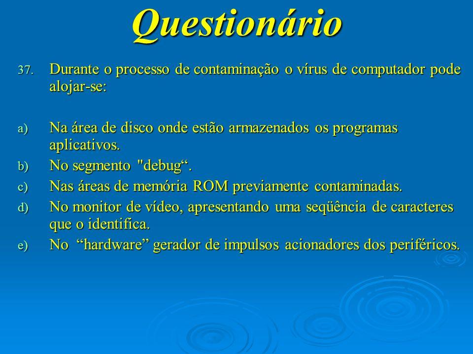 Questionário Durante o processo de contaminação o vírus de computador pode alojar-se: