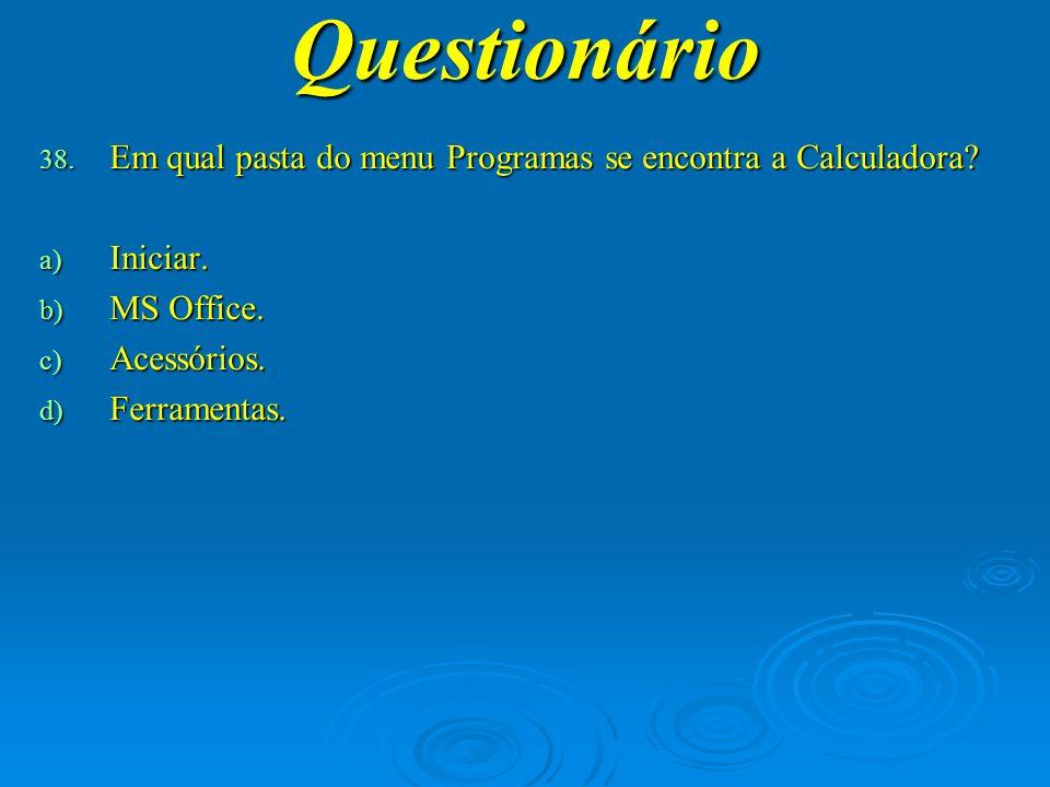 Questionário Em qual pasta do menu Programas se encontra a Calculadora Iniciar. MS Office. Acessórios.