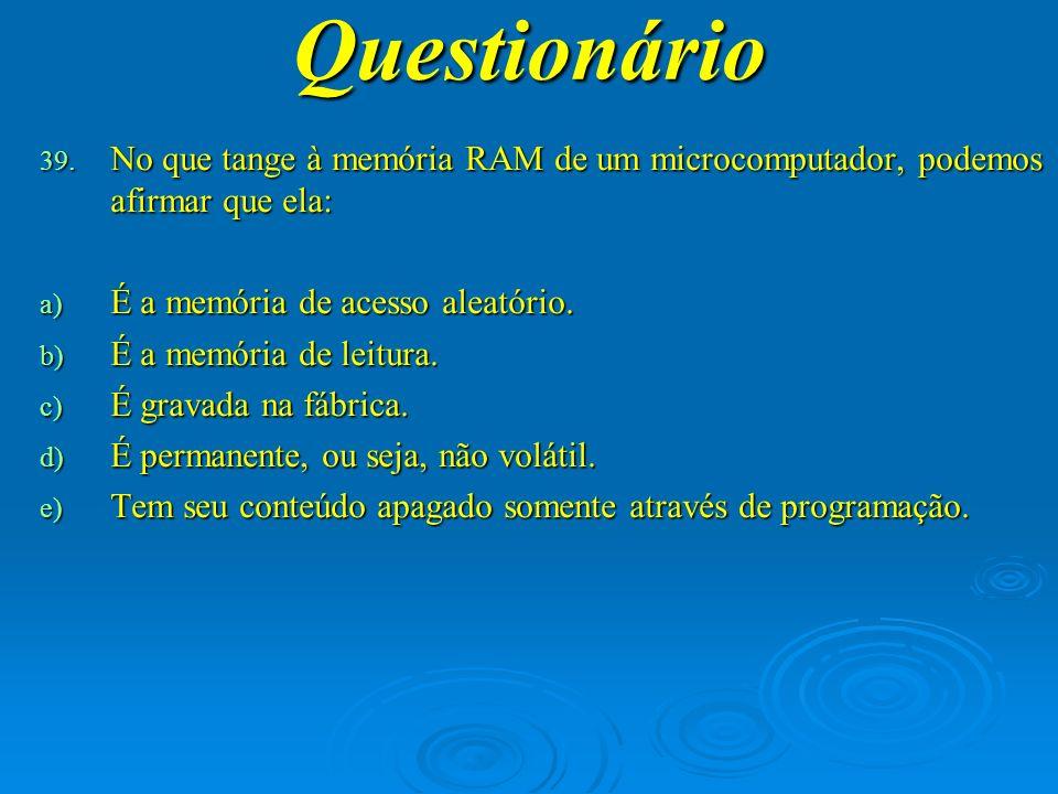 Questionário No que tange à memória RAM de um microcomputador, podemos afirmar que ela: É a memória de acesso aleatório.