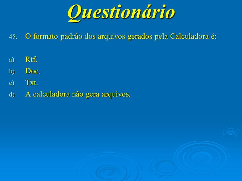 Questionário O formato padrão dos arquivos gerados pela Calculadora é: