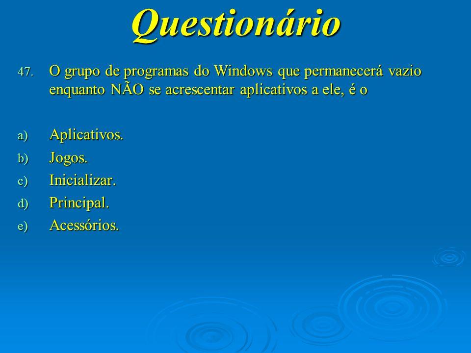 Questionário O grupo de programas do Windows que permanecerá vazio enquanto NÃO se acrescentar aplicativos a ele, é o.