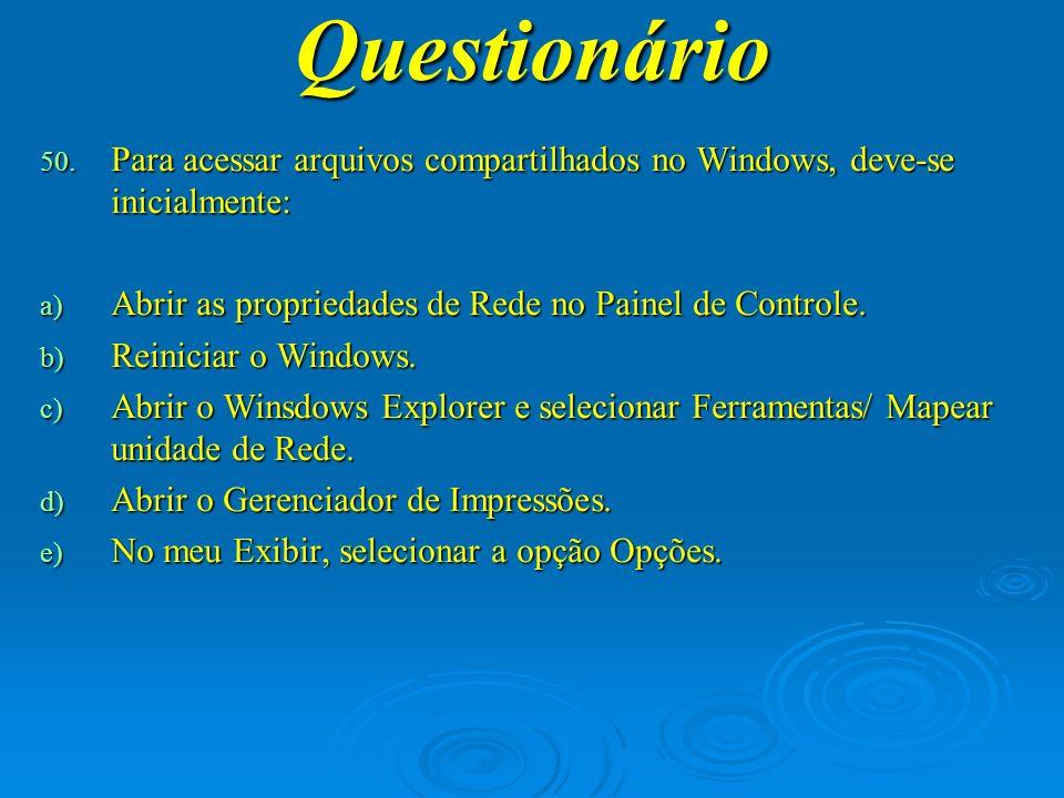 Questionário Para acessar arquivos compartilhados no Windows, deve-se inicialmente: Abrir as propriedades de Rede no Painel de Controle.