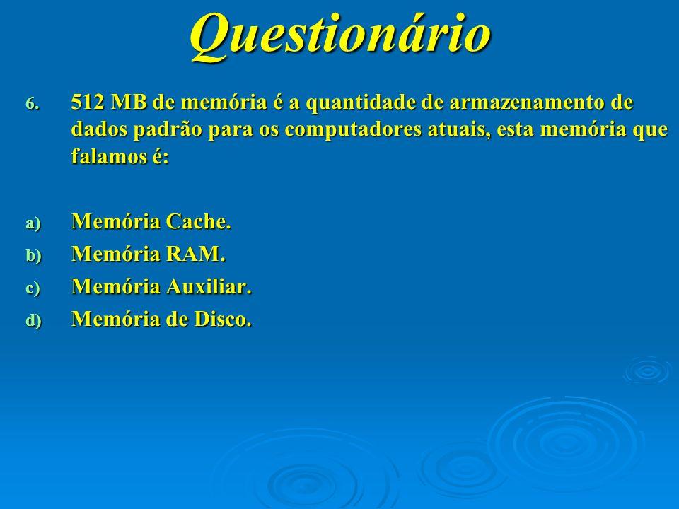 Questionário 512 MB de memória é a quantidade de armazenamento de dados padrão para os computadores atuais, esta memória que falamos é:
