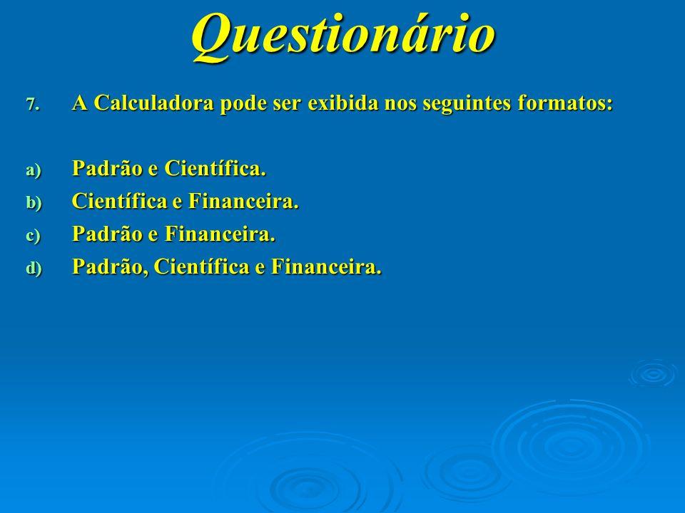 Questionário A Calculadora pode ser exibida nos seguintes formatos: