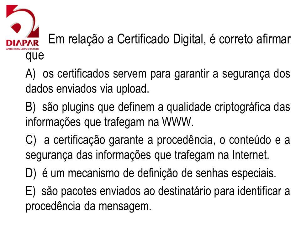 84) Em relação a Certificado Digital, é correto afirmar que