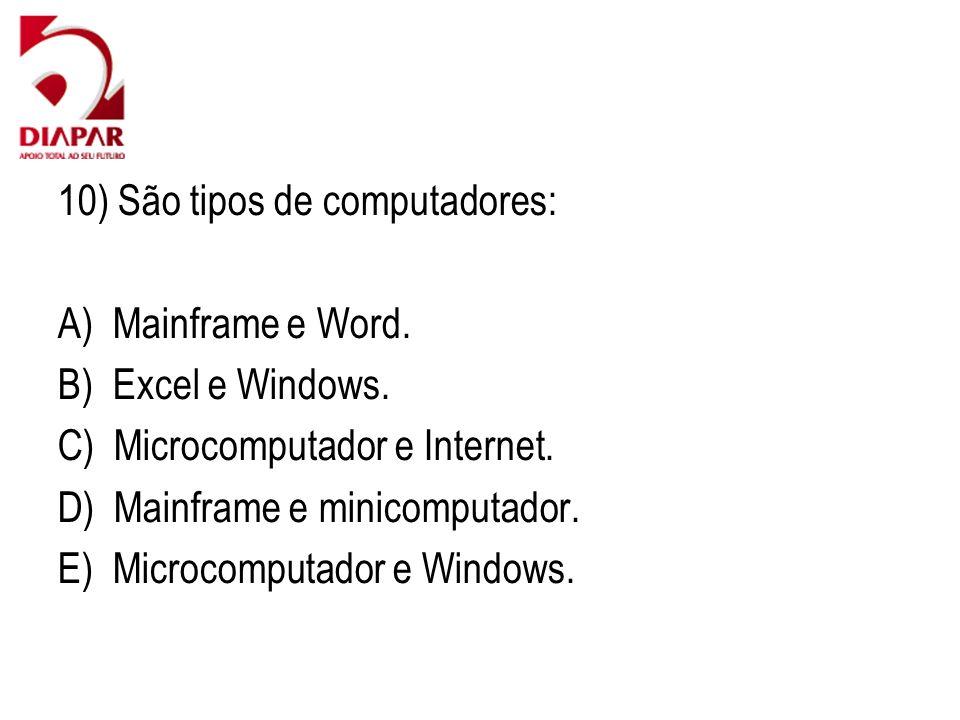 10) São tipos de computadores: