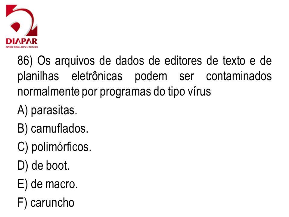 86) Os arquivos de dados de editores de texto e de planilhas eletrônicas podem ser contaminados normalmente por programas do tipo vírus