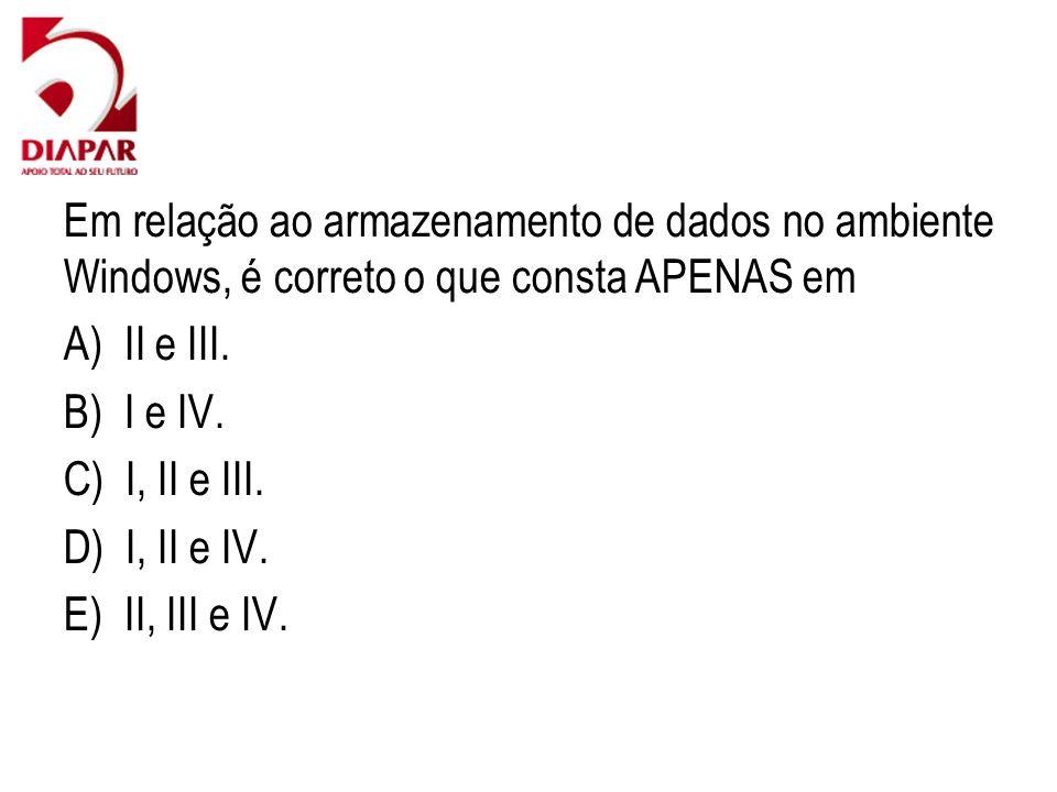 Em relação ao armazenamento de dados no ambiente Windows, é correto o que consta APENAS em