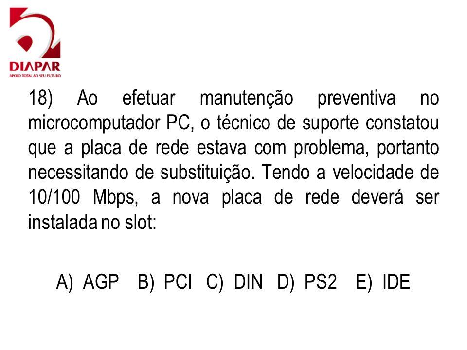 A) AGP B) PCI C) DIN D) PS2 E) IDE