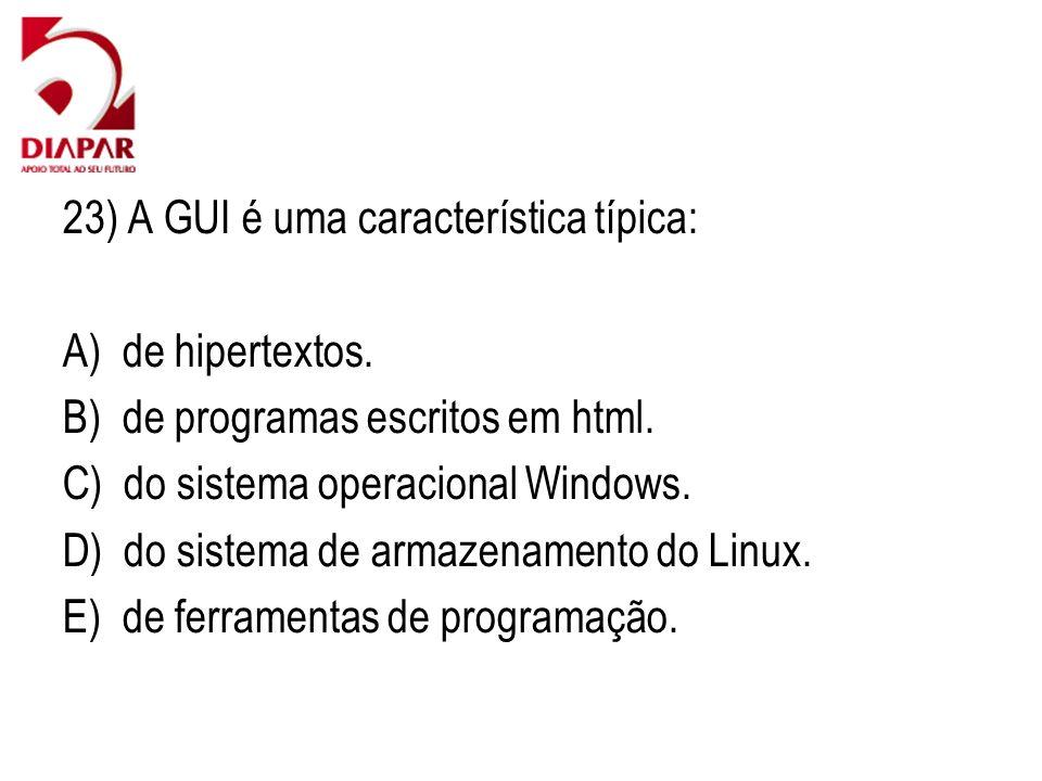 23) A GUI é uma característica típica:
