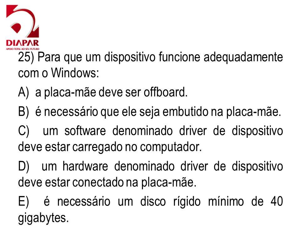 25) Para que um dispositivo funcione adequadamente com o Windows: