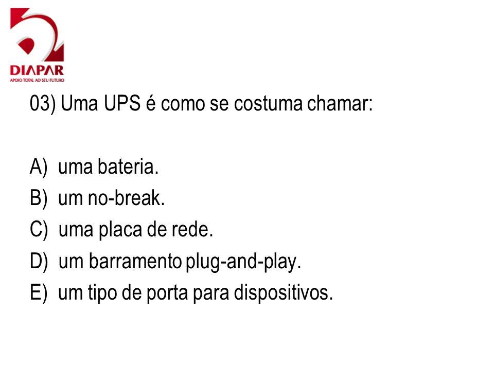 03) Uma UPS é como se costuma chamar: