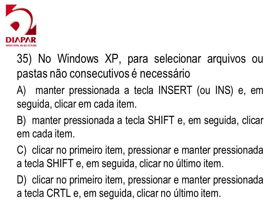 35) No Windows XP, para selecionar arquivos ou pastas não consecutivos é necessário