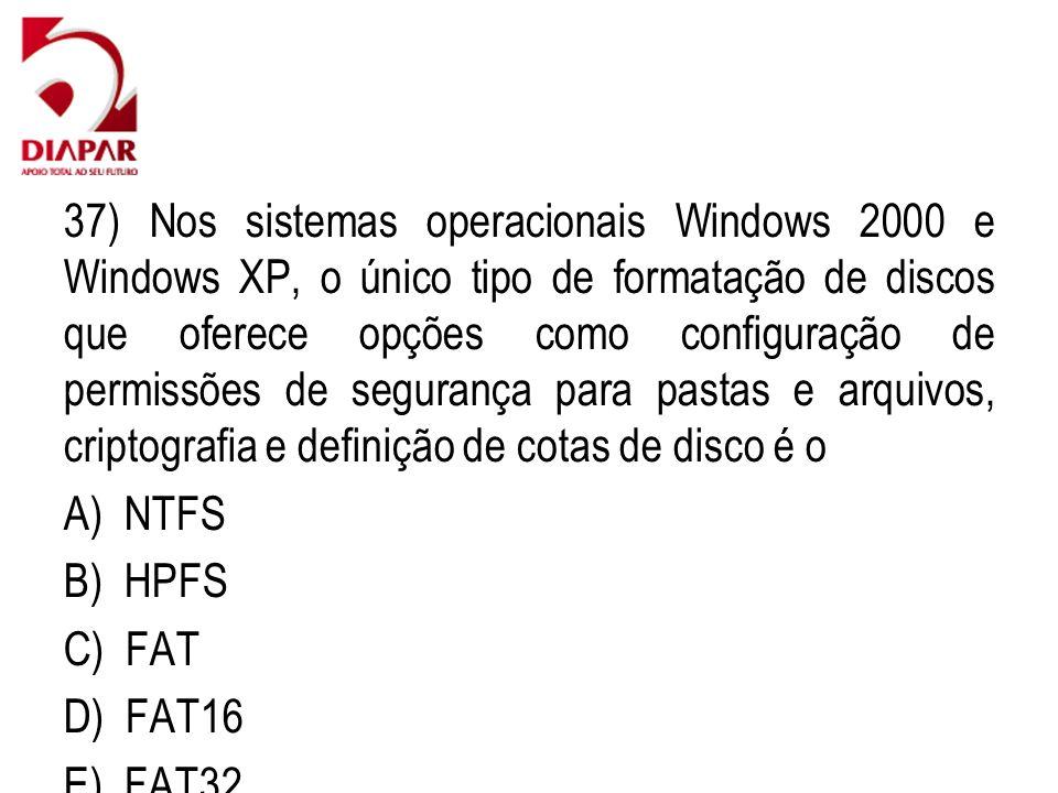 37) Nos sistemas operacionais Windows 2000 e Windows XP, o único tipo de formatação de discos que oferece opções como configuração de permissões de segurança para pastas e arquivos, criptografia e definição de cotas de disco é o