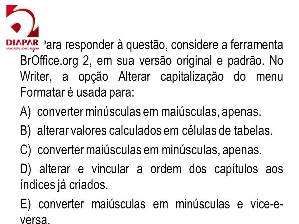 41) Para responder à questão, considere a ferramenta BrOffice