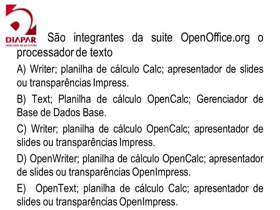 42) São integrantes da suite OpenOffice.org o processador de texto