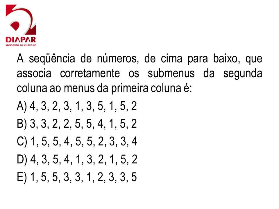A seqüência de números, de cima para baixo, que associa corretamente os submenus da segunda coluna ao menus da primeira coluna é: