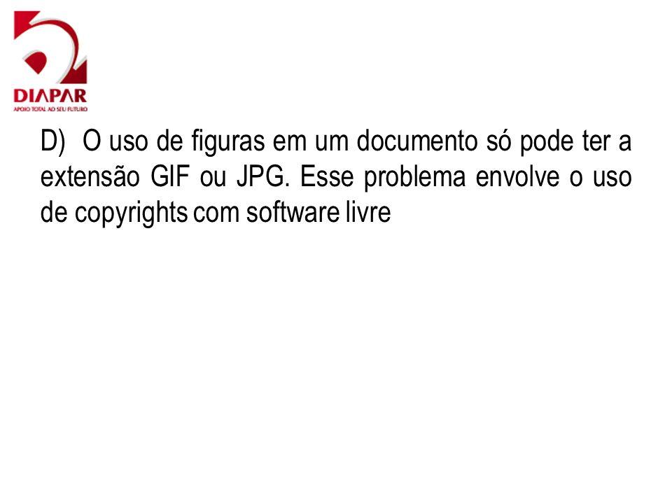 D) O uso de figuras em um documento só pode ter a extensão GIF ou JPG