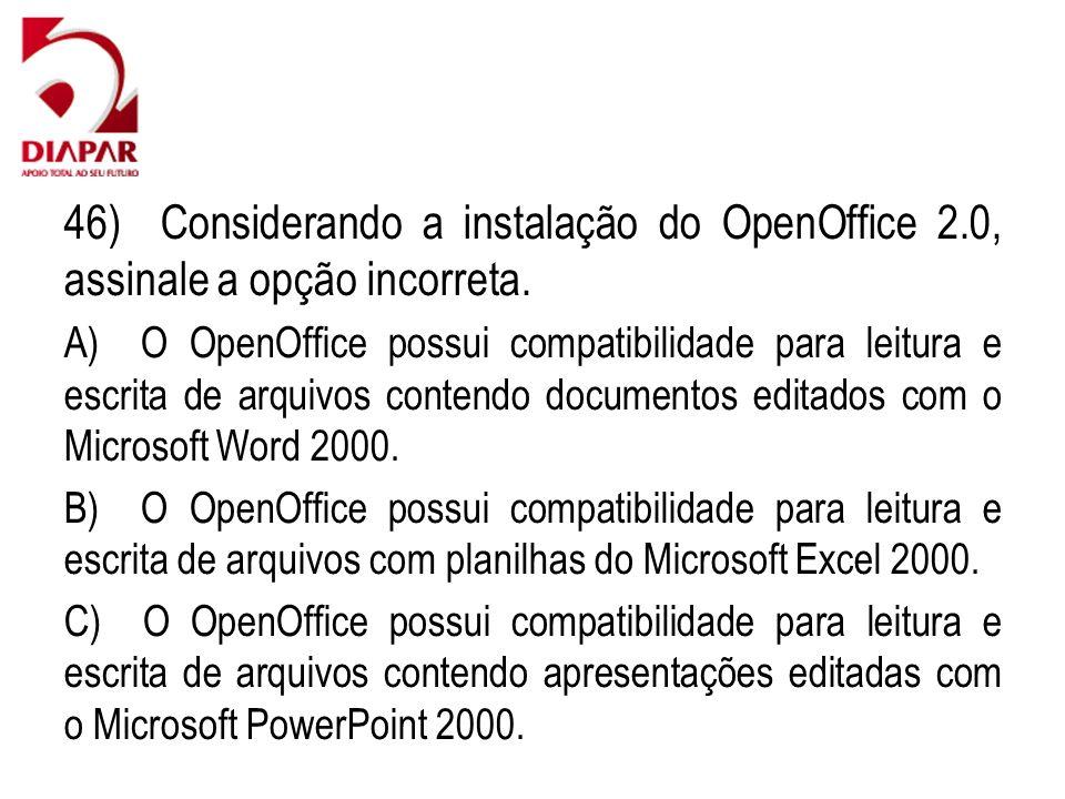 46) Considerando a instalação do OpenOffice 2