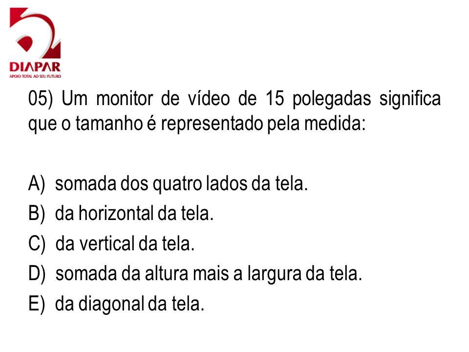 05) Um monitor de vídeo de 15 polegadas significa que o tamanho é representado pela medida: