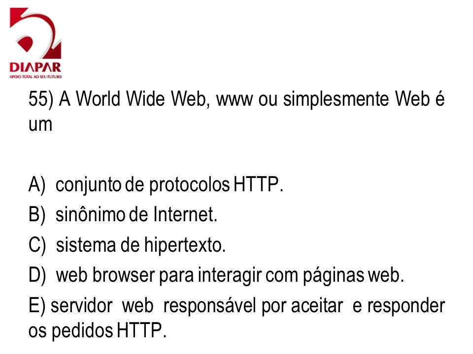 55) A World Wide Web, www ou simplesmente Web é um