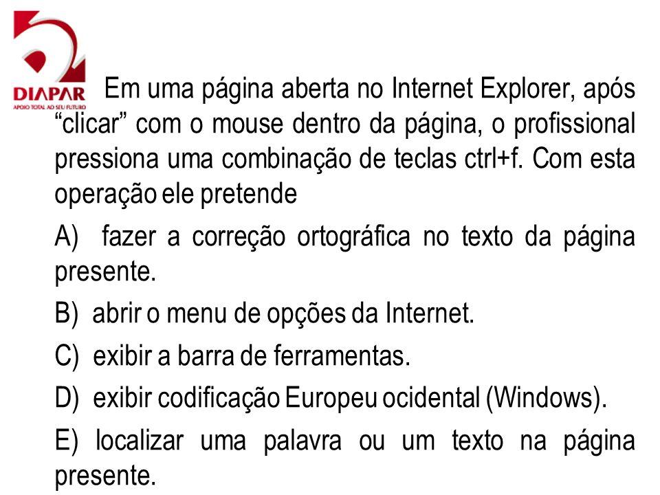 61) Em uma página aberta no Internet Explorer, após clicar com o mouse dentro da página, o profissional pressiona uma combinação de teclas ctrl+f. Com esta operação ele pretende