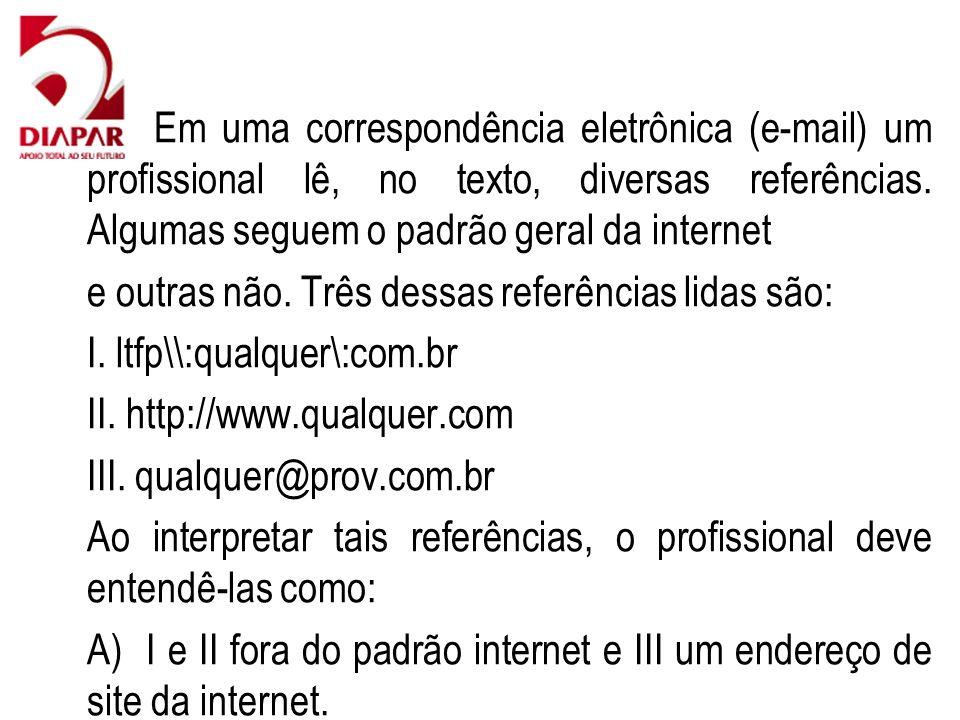 62) Em uma correspondência eletrônica (e-mail) um profissional lê, no texto, diversas referências. Algumas seguem o padrão geral da internet