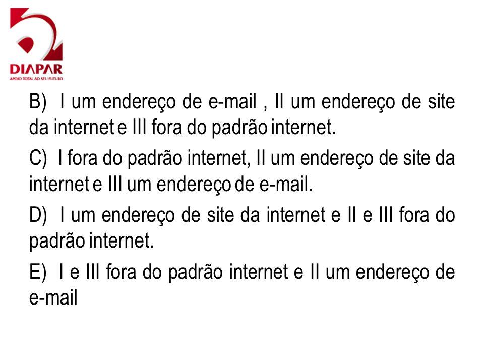 B) I um endereço de e-mail , II um endereço de site da internet e III fora do padrão internet.