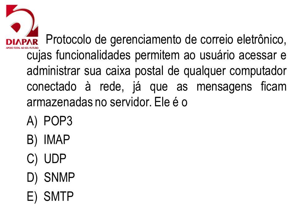 63) Protocolo de gerenciamento de correio eletrônico, cujas funcionalidades permitem ao usuário acessar e administrar sua caixa postal de qualquer computador conectado à rede, já que as mensagens ficam armazenadas no servidor. Ele é o