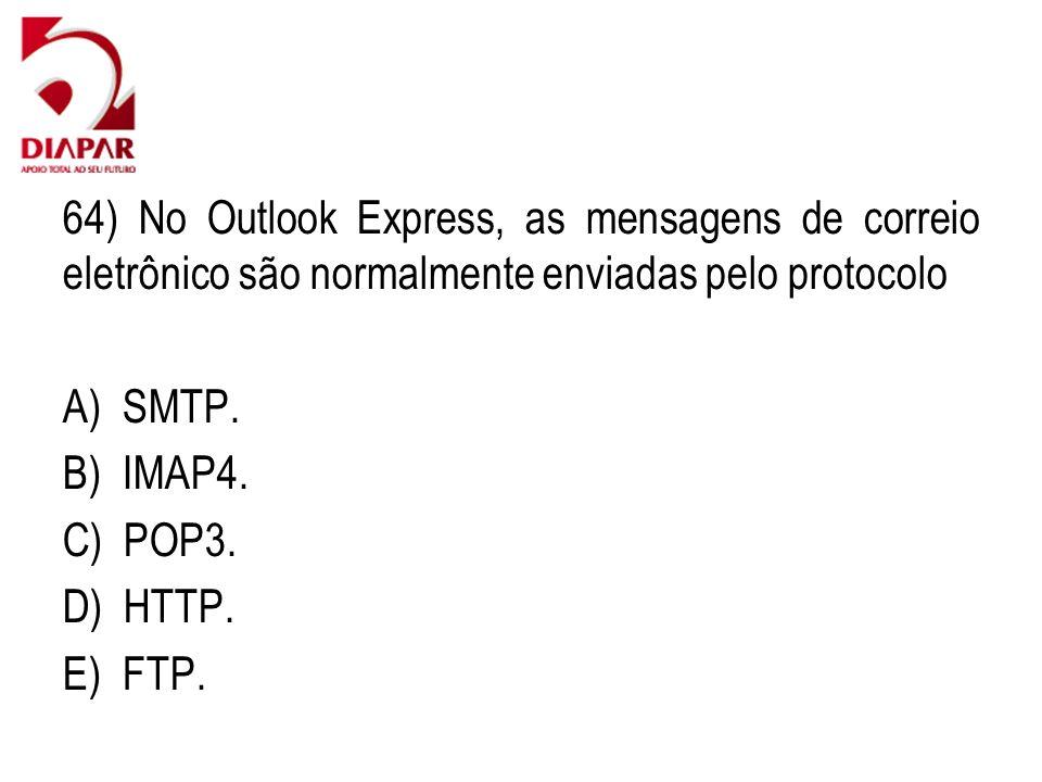 64) No Outlook Express, as mensagens de correio eletrônico são normalmente enviadas pelo protocolo
