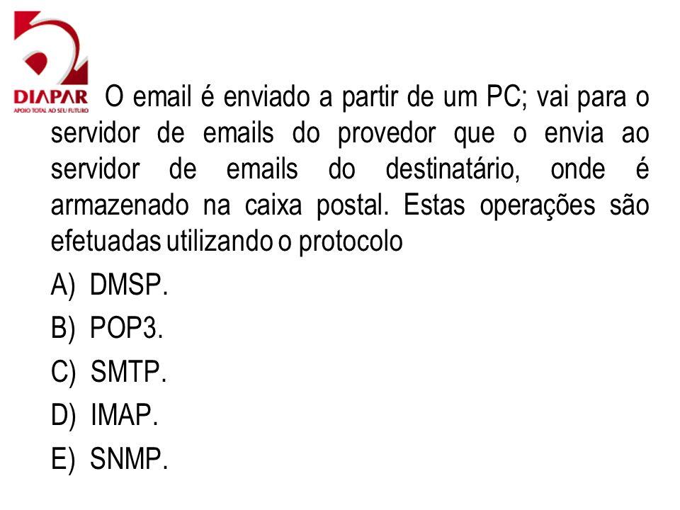 65) O email é enviado a partir de um PC; vai para o servidor de emails do provedor que o envia ao servidor de emails do destinatário, onde é armazenado na caixa postal. Estas operações são efetuadas utilizando o protocolo