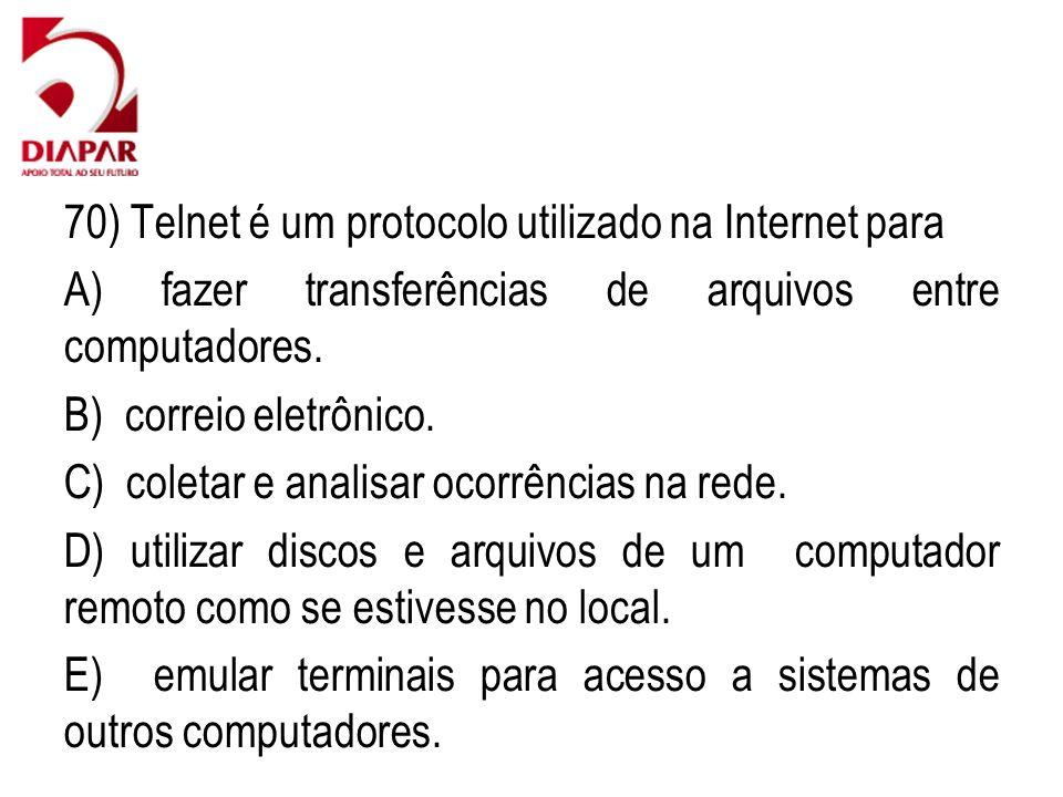 70) Telnet é um protocolo utilizado na Internet para