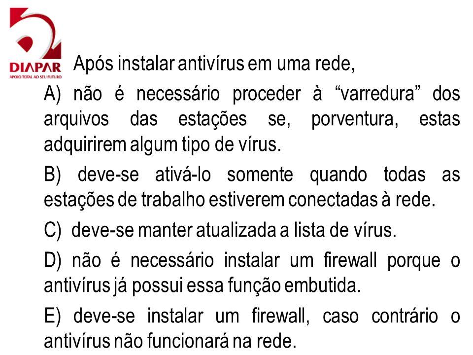 78) Após instalar antivírus em uma rede,
