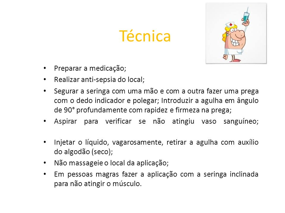 Técnica Preparar a medicação; Realizar anti-sepsia do local;