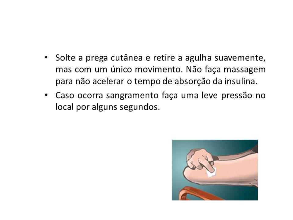 Solte a prega cutânea e retire a agulha suavemente, mas com um único movimento. Não faça massagem para não acelerar o tempo de absorção da insulina.