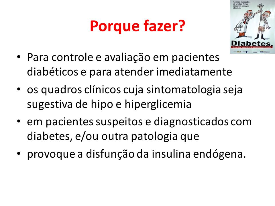 Porque fazer Para controle e avaliação em pacientes diabéticos e para atender imediatamente.