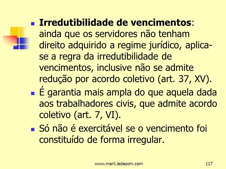 Irredutibilidade de vencimentos: ainda que os servidores não tenham direito adquirido a regime jurídico, aplica-se a regra da irredutibilidade de vencimentos, inclusive não se admite redução por acordo coletivo (art. 37, XV).