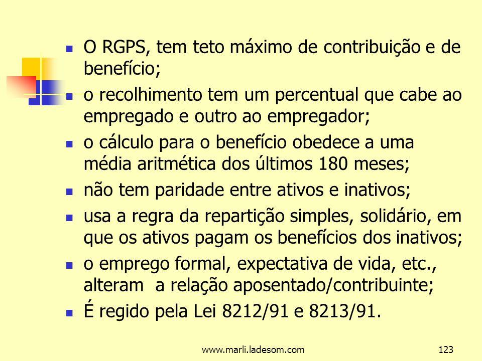 O RGPS, tem teto máximo de contribuição e de benefício;
