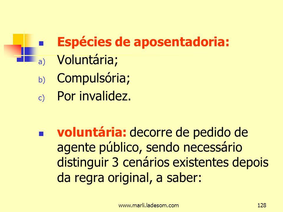 Espécies de aposentadoria: Voluntária; Compulsória; Por invalidez.