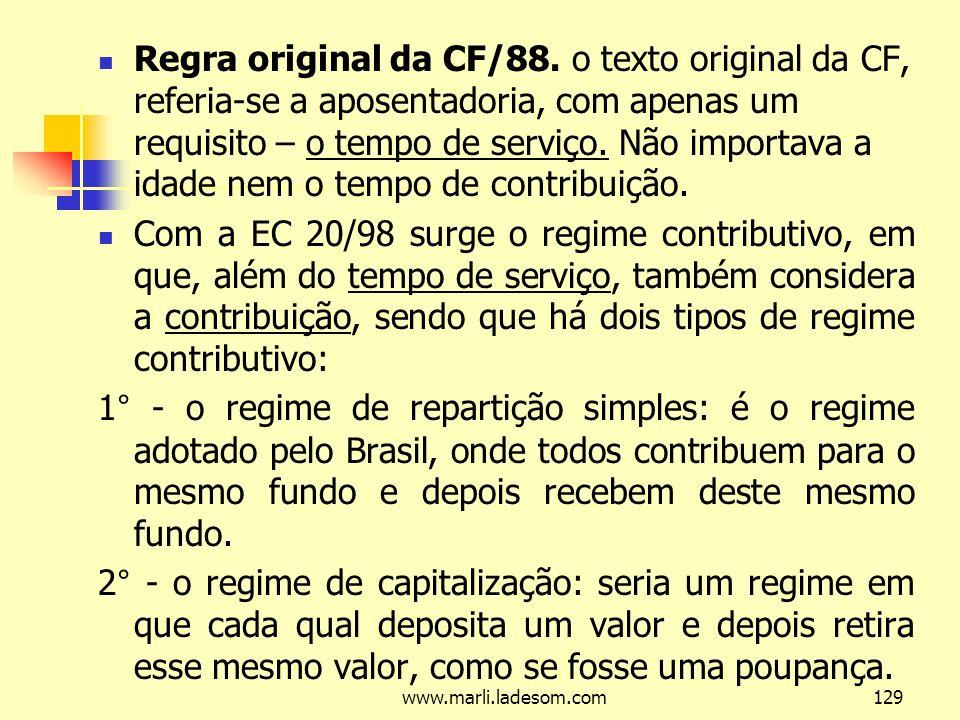 Regra original da CF/88. o texto original da CF, referia-se a aposentadoria, com apenas um requisito – o tempo de serviço. Não importava a idade nem o tempo de contribuição.