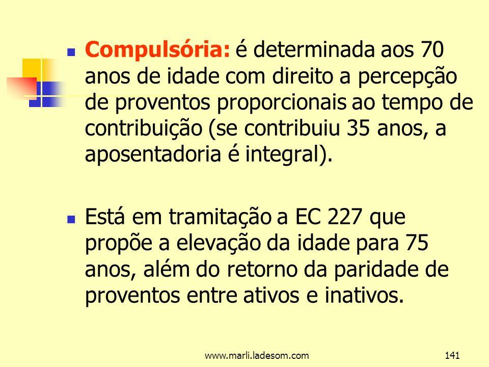 Compulsória: é determinada aos 70 anos de idade com direito a percepção de proventos proporcionais ao tempo de contribuição (se contribuiu 35 anos, a aposentadoria é integral).