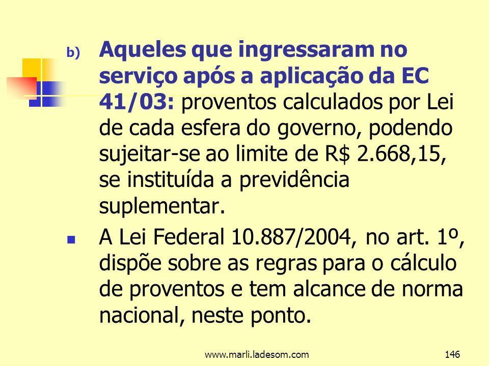 Aqueles que ingressaram no serviço após a aplicação da EC 41/03: proventos calculados por Lei de cada esfera do governo, podendo sujeitar-se ao limite de R$ 2.668,15, se instituída a previdência suplementar.
