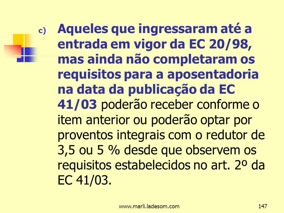 Aqueles que ingressaram até a entrada em vigor da EC 20/98, mas ainda não completaram os requisitos para a aposentadoria na data da publicação da EC 41/03 poderão receber conforme o item anterior ou poderão optar por proventos integrais com o redutor de 3,5 ou 5 % desde que observem os requisitos estabelecidos no art. 2º da EC 41/03.