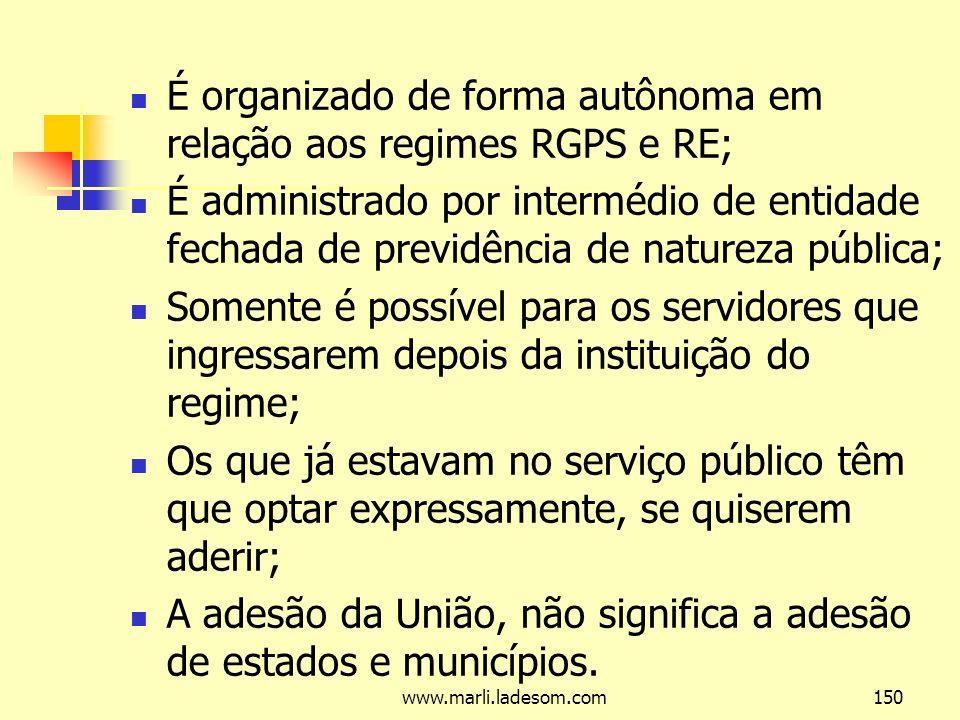 É organizado de forma autônoma em relação aos regimes RGPS e RE;