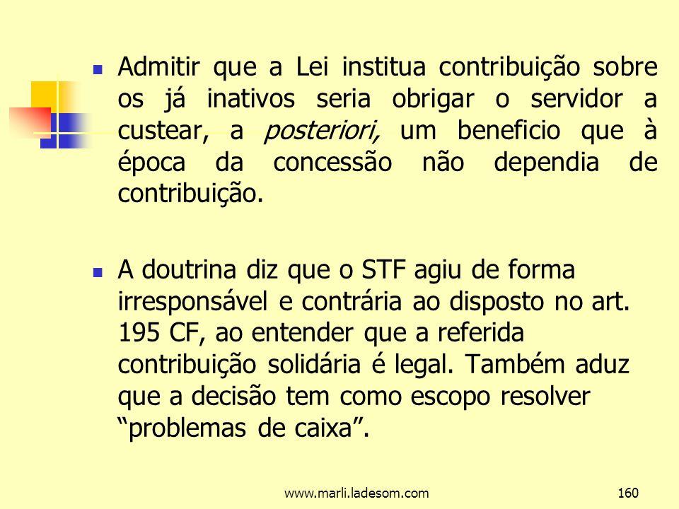 Admitir que a Lei institua contribuição sobre os já inativos seria obrigar o servidor a custear, a posteriori, um beneficio que à época da concessão não dependia de contribuição.