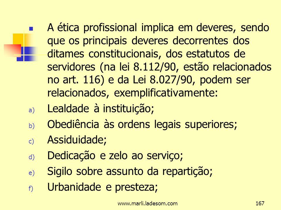 Lealdade à instituição; Obediência às ordens legais superiores;