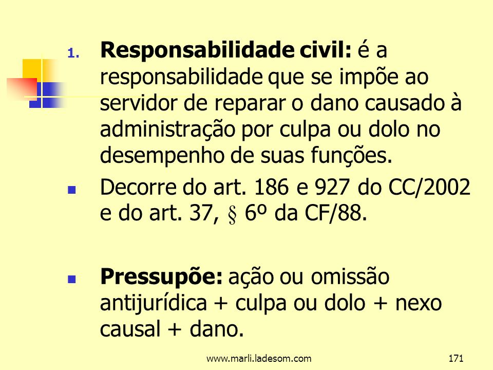 Decorre do art. 186 e 927 do CC/2002 e do art. 37, § 6º da CF/88.