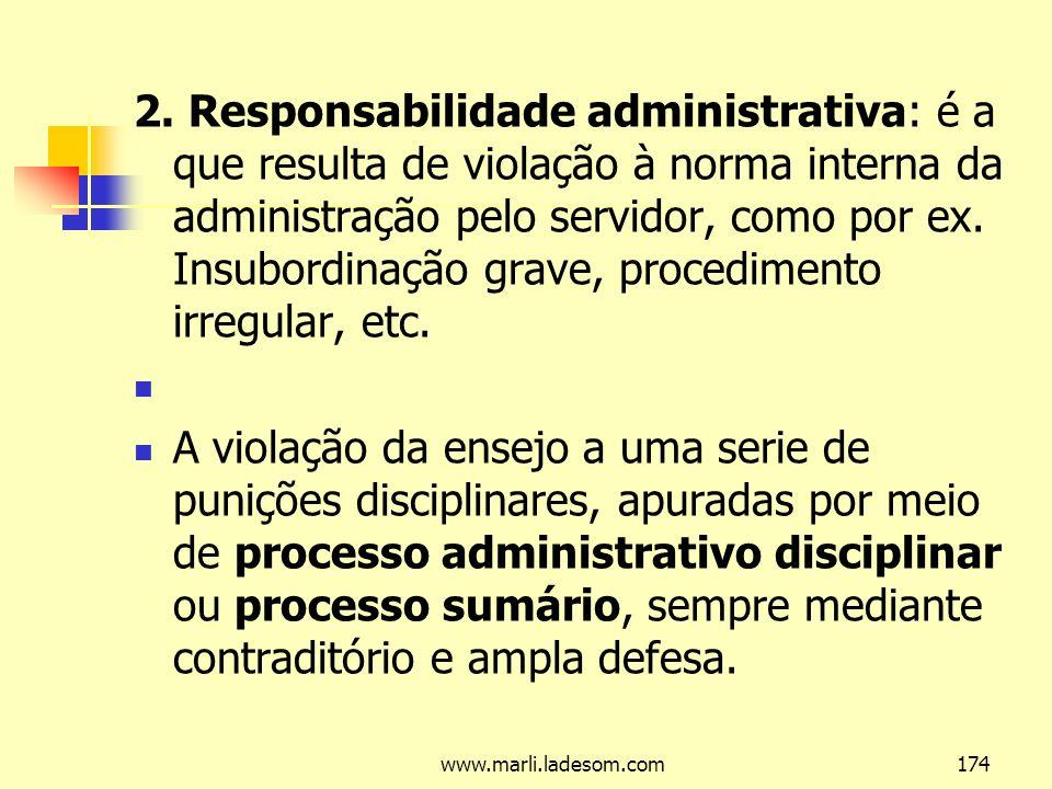 2. Responsabilidade administrativa: é a que resulta de violação à norma interna da administração pelo servidor, como por ex. Insubordinação grave, procedimento irregular, etc.